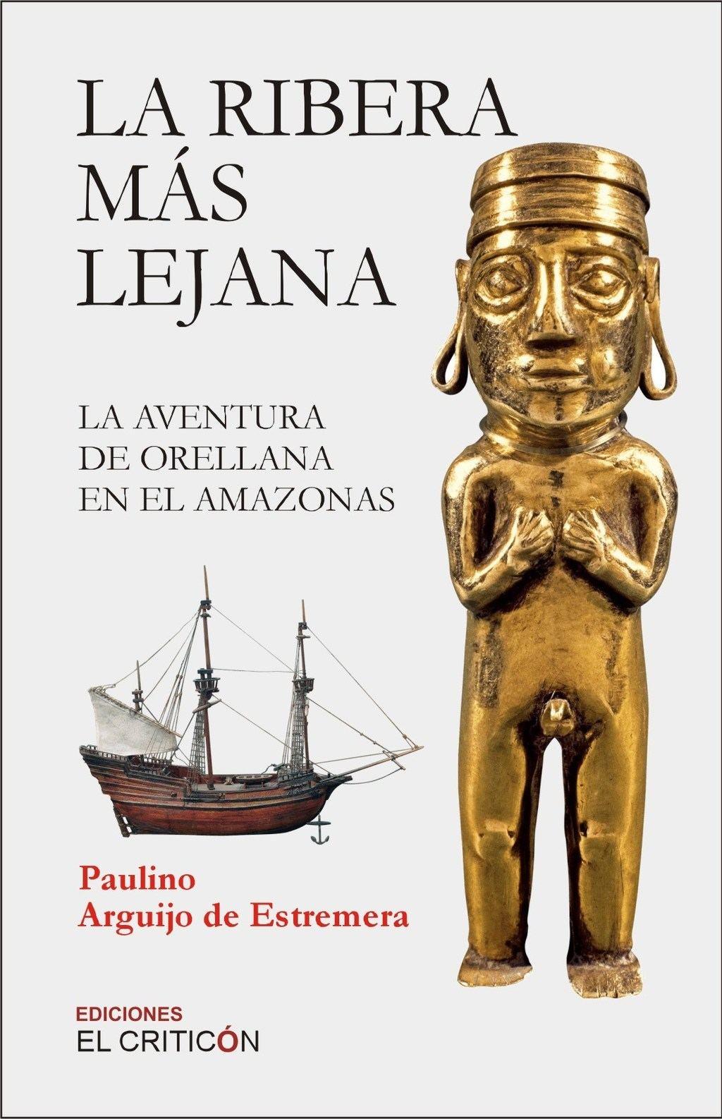 La ribera más lejana. La aventura de Orellana en el Amazonas, de Paulino Arguijo