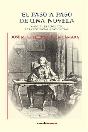 Paso a paso de una novela. Manual de urgencia para potenciales novelistas, de José M. Gutiérrez de la Cámara