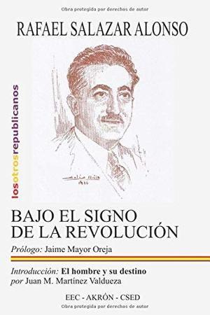 Rafael Salazar Alonso: Bajo el signo de la revolución